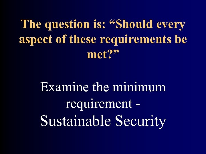 "The question is: ""Should every aspect of these requirements be met? "" Examine the"