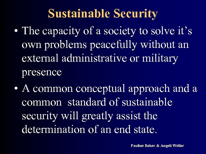 Sustainable Security • The capacity of a society to solve it's own problems peacefully