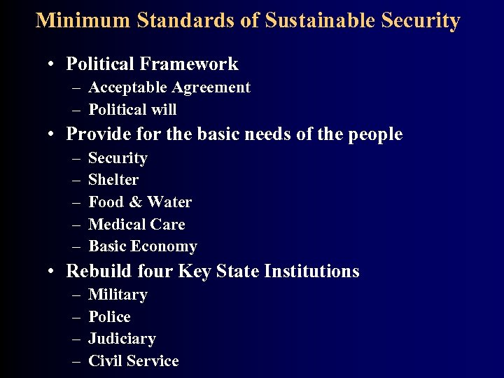 Minimum Standards of Sustainable Security • Political Framework – Acceptable Agreement – Political will