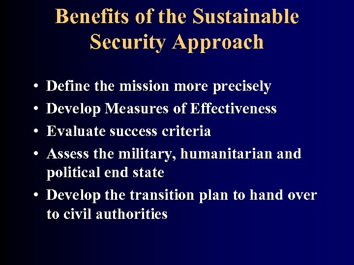 Benefits of the Sustainable Security Approach • • Define the mission more precisely Develop