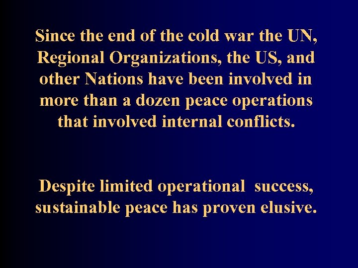 Since the end of the cold war the UN, Regional Organizations, the US, and