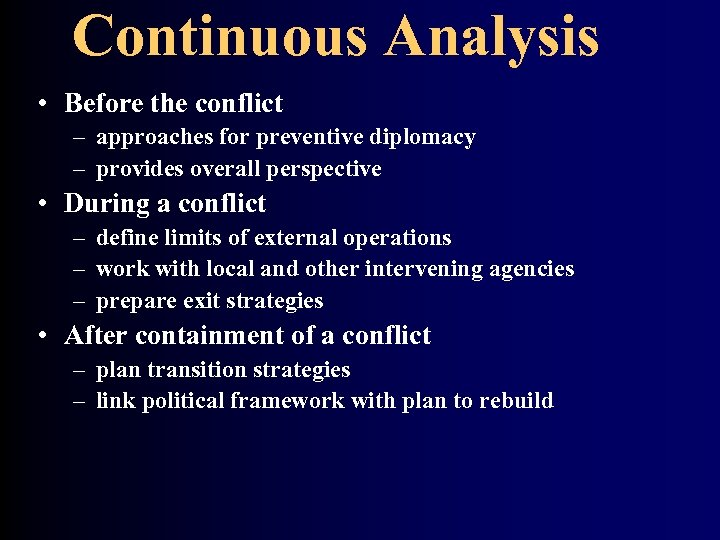 Continuous Analysis • Before the conflict – approaches for preventive diplomacy – provides overall