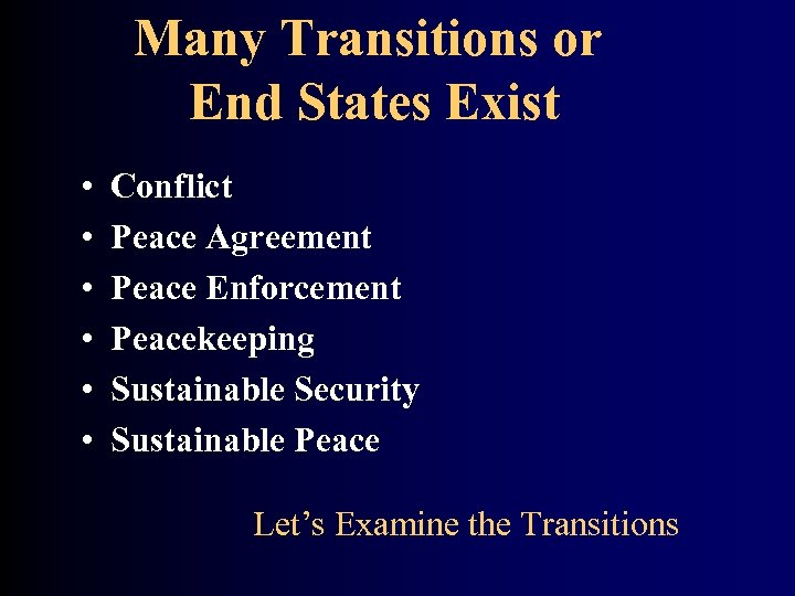 Many Transitions or End States Exist • • • Conflict Peace Agreement Peace Enforcement