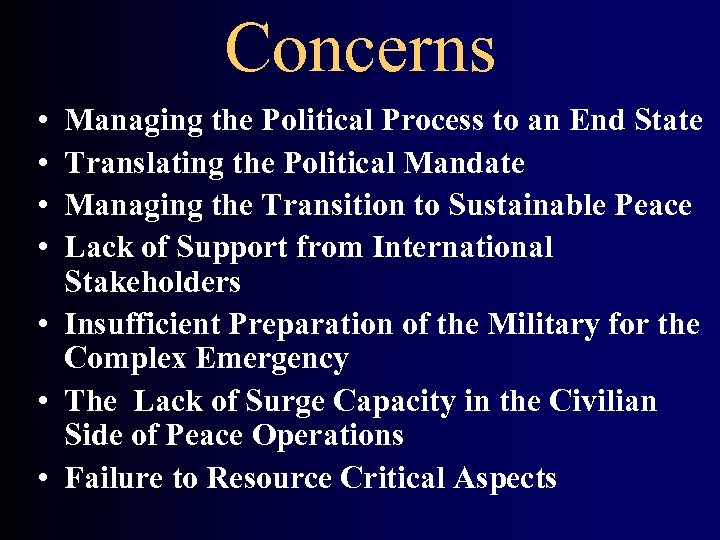 Concerns • • Managing the Political Process to an End State Translating the Political