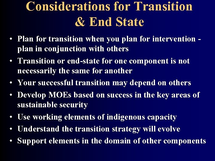 Considerations for Transition & End State • Plan for transition when you plan for