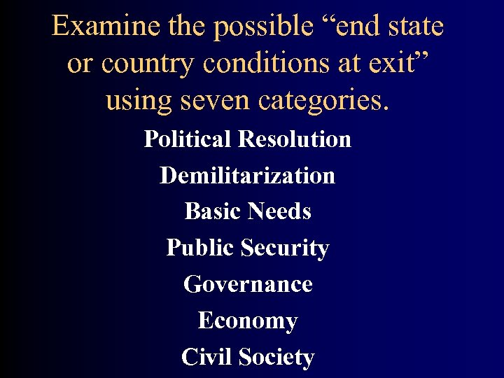 "Examine the possible ""end state or country conditions at exit"" using seven categories. Political"