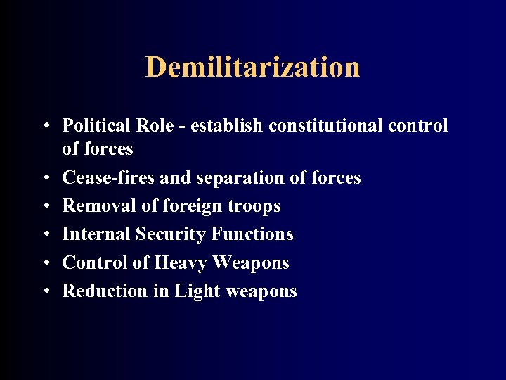 Demilitarization • Political Role - establish constitutional control of forces • Cease-fires and separation
