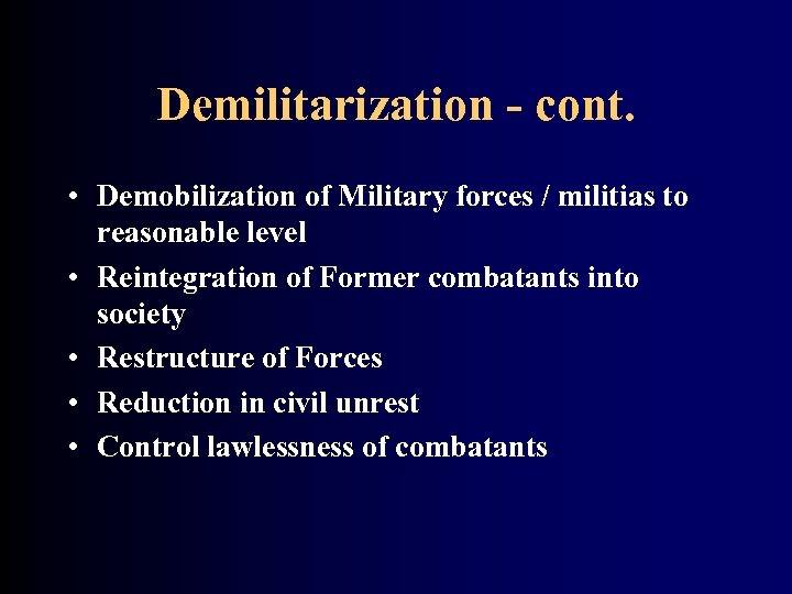 Demilitarization - cont. • Demobilization of Military forces / militias to reasonable level •