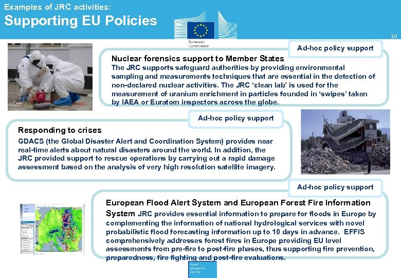 Examples of JRC activities: Supporting EU Policies 10 Ad-hoc policy support Nuclear forensics support