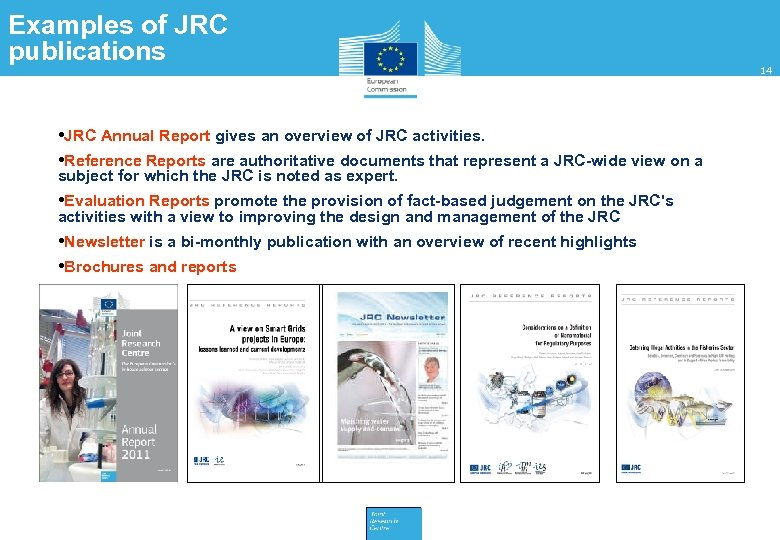 Examples of JRC publications • JRC Annual Report gives an overview of JRC activities.