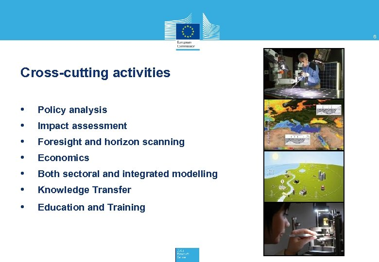 6 Cross-cutting activities • • • Policy analysis • Education and Training Impact assessment