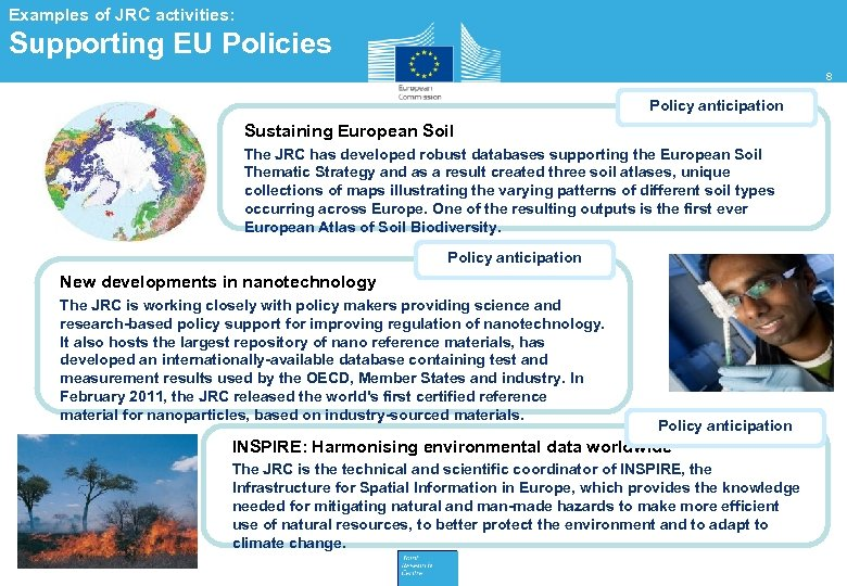 Examples of JRC activities: Supporting EU Policies 8 Policy anticipation Sustaining European Soil The