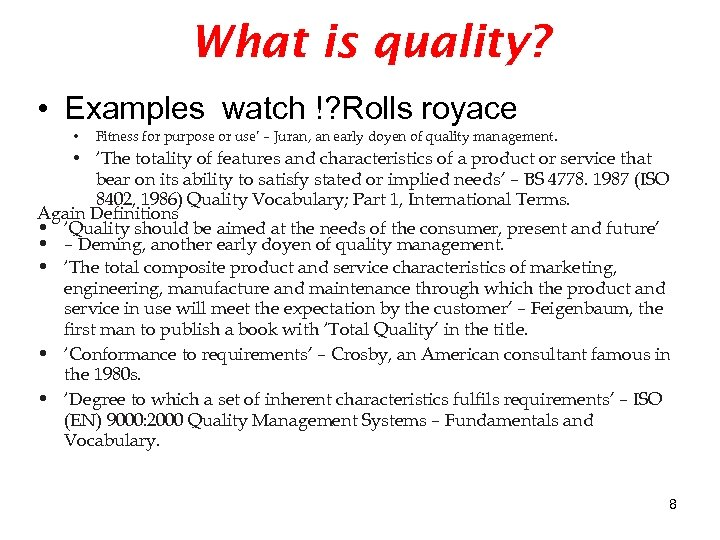 What is quality? • Examples watch !? Rolls royace • Fitness for purpose or