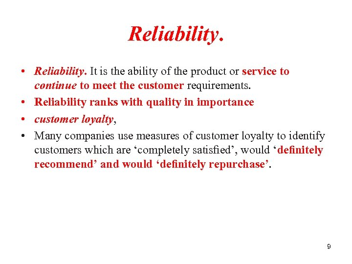 Reliability. • Reliability. It is the ability of the product or service to continue
