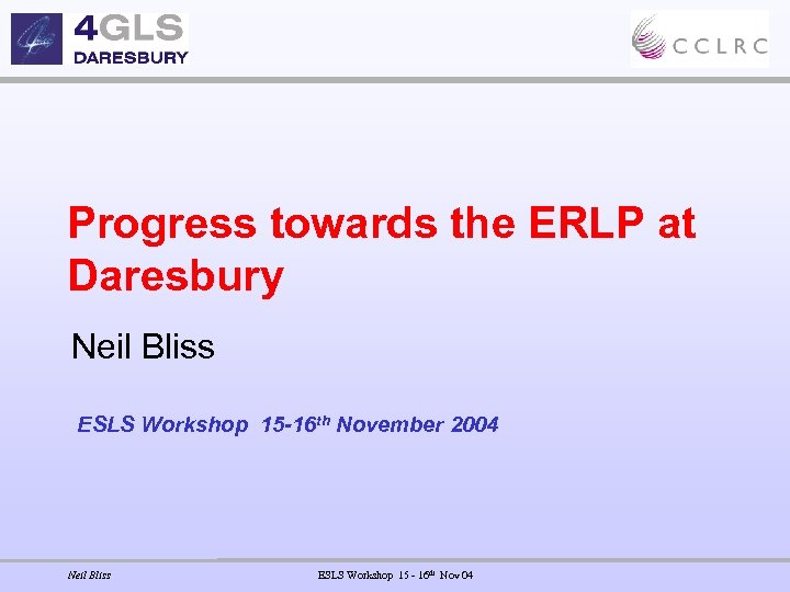 Progress towards the ERLP at Daresbury Neil Bliss ESLS Workshop 15 -16 th November