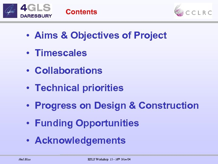Contents • Aims & Objectives of Project • Timescales • Collaborations • Technical priorities