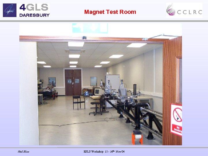 Magnet Test Room Neil Bliss ESLS Workshop 15 - 16 th Nov 04