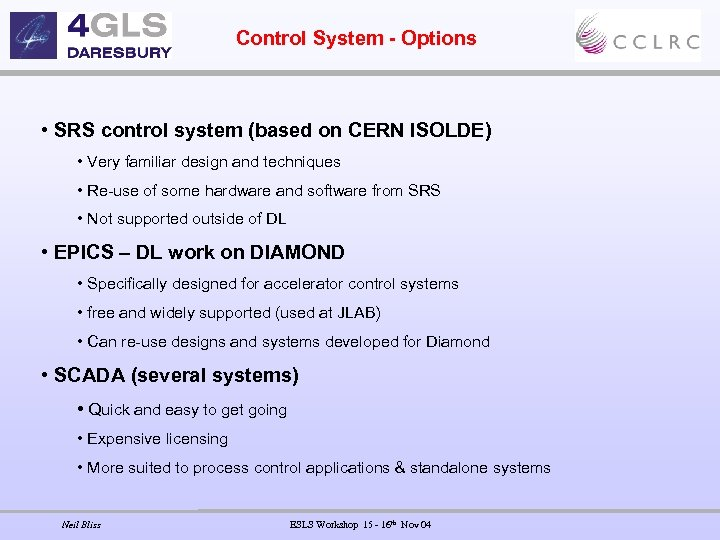 Control System - Options • SRS control system (based on CERN ISOLDE) • Very