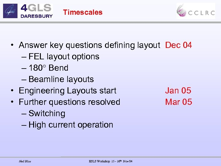 Timescales • Answer key questions defining layout Dec 04 – FEL layout options –