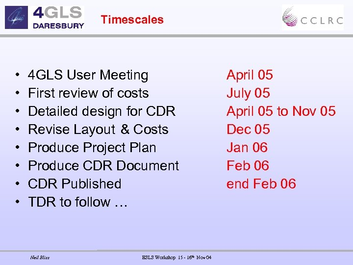 Timescales • • 4 GLS User Meeting First review of costs Detailed design for