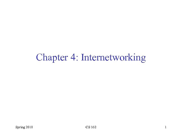 Chapter 4: Internetworking Spring 2010 CS 332 1
