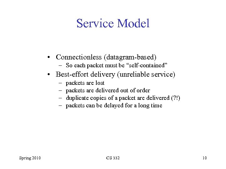 """Service Model • Connectionless (datagram-based) – So each packet must be """"self-contained"""" • Best-effort"""