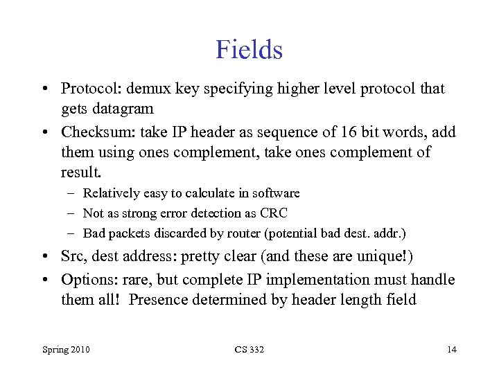 Fields • Protocol: demux key specifying higher level protocol that gets datagram • Checksum: