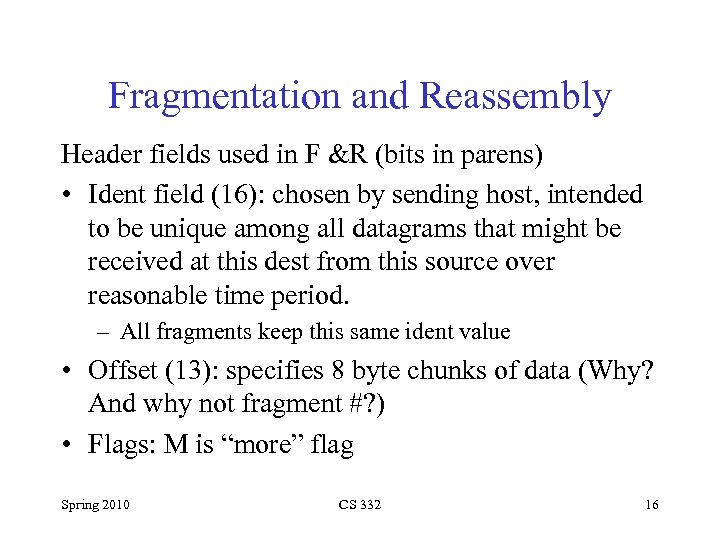 Fragmentation and Reassembly Header fields used in F &R (bits in parens) • Ident