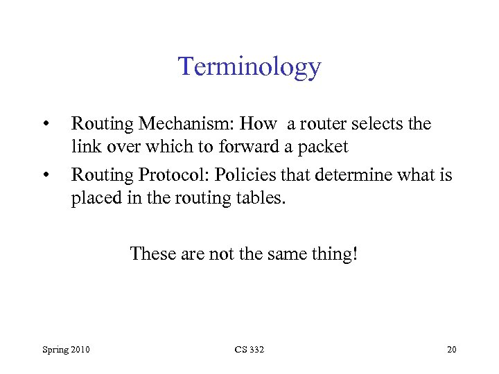 Terminology • • Routing Mechanism: How a router selects the link over which to