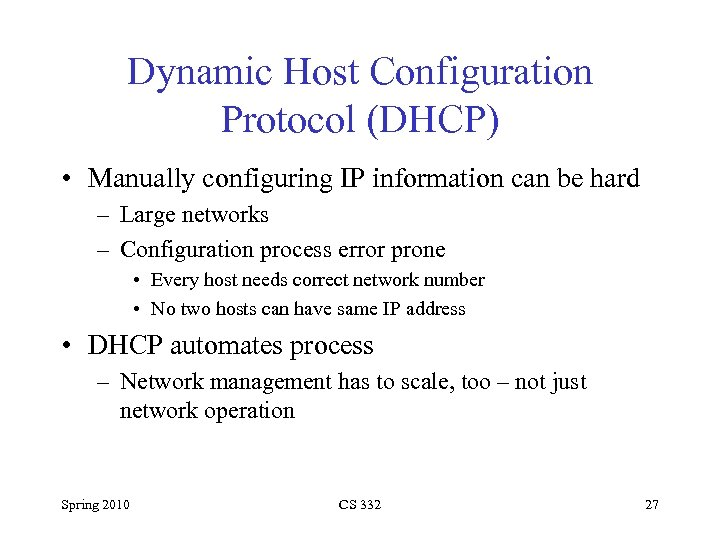 Dynamic Host Configuration Protocol (DHCP) • Manually configuring IP information can be hard –