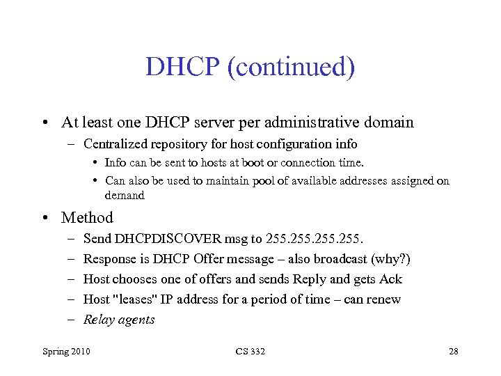DHCP (continued) • At least one DHCP server per administrative domain – Centralized repository