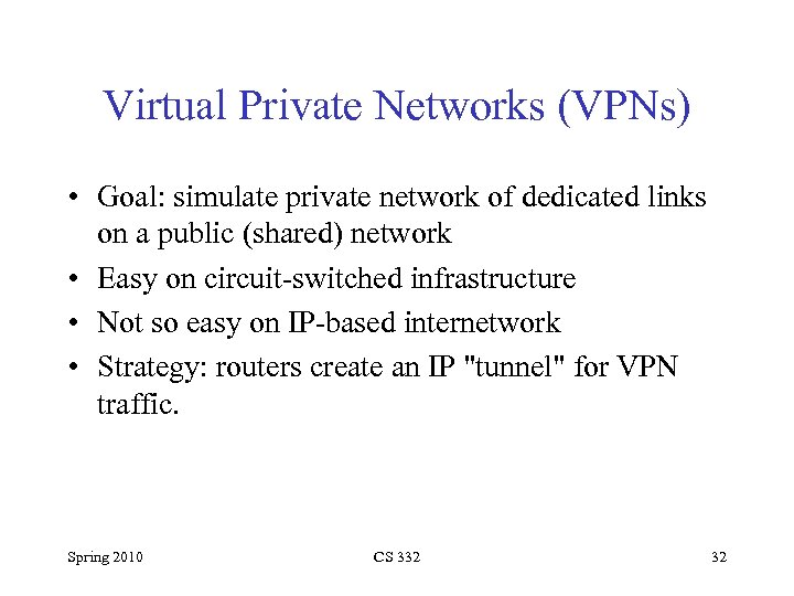 Virtual Private Networks (VPNs) • Goal: simulate private network of dedicated links on a