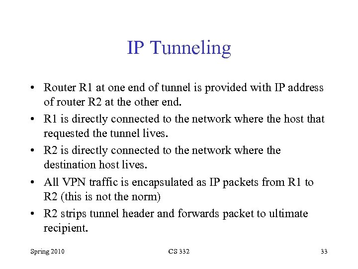 IP Tunneling • Router R 1 at one end of tunnel is provided with