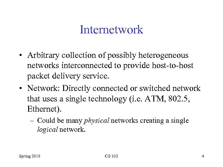 Internetwork • Arbitrary collection of possibly heterogeneous networks interconnected to provide host-to-host packet delivery