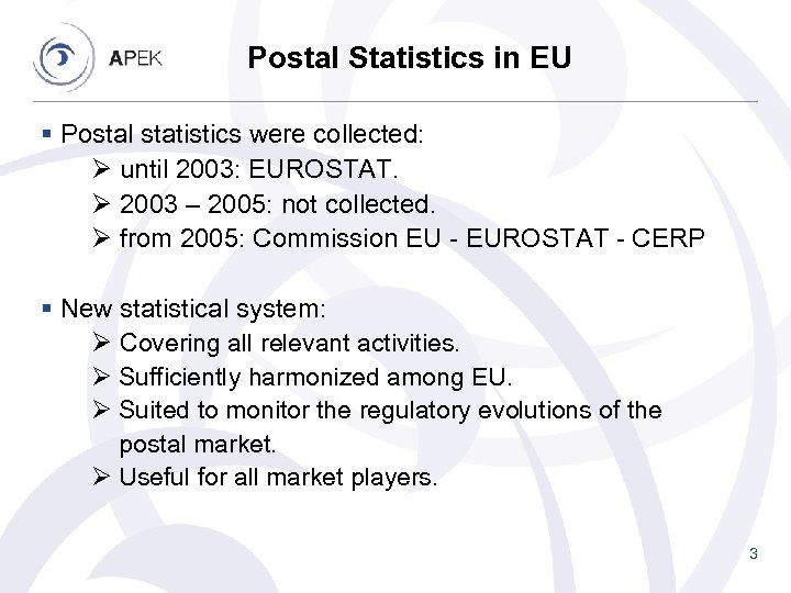 Postal Statistics in EU § Postal statistics were collected: Ø until 2003: EUROSTAT. Ø