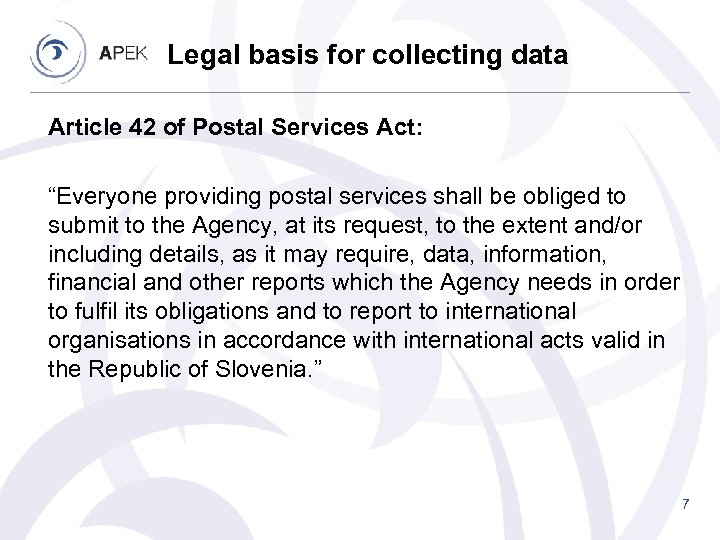 "Legal basis for collecting data Article 42 of Postal Services Act: ""Everyone providing postal"