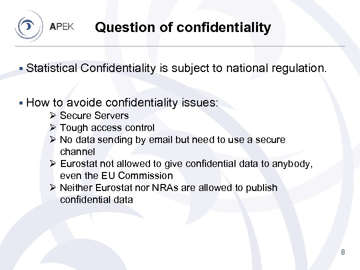 Question of confidentiality § Statistical Confidentiality is subject to national regulation. § How to