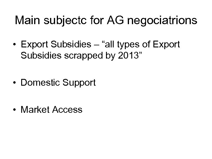 "Main subjectc for AG negociatrions • Export Subsidies – ""all types of Export Subsidies"