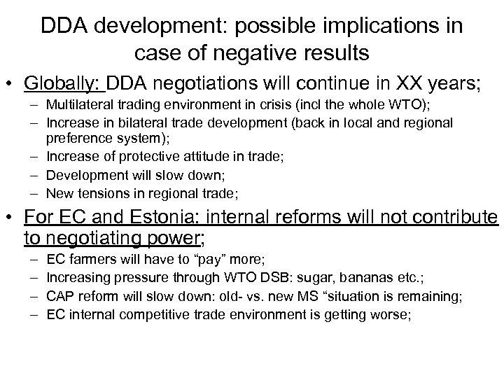 DDA development: possible implications in case of negative results • Globally: DDA negotiations will
