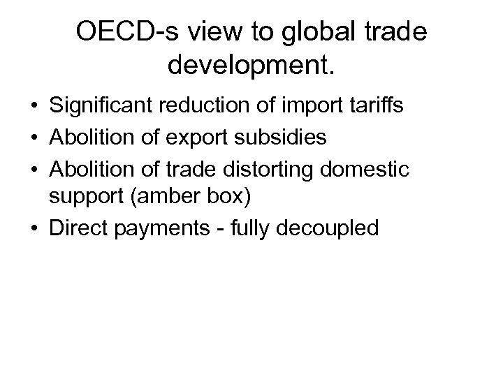 OECD-s view to global trade development. • Significant reduction of import tariffs • Abolition