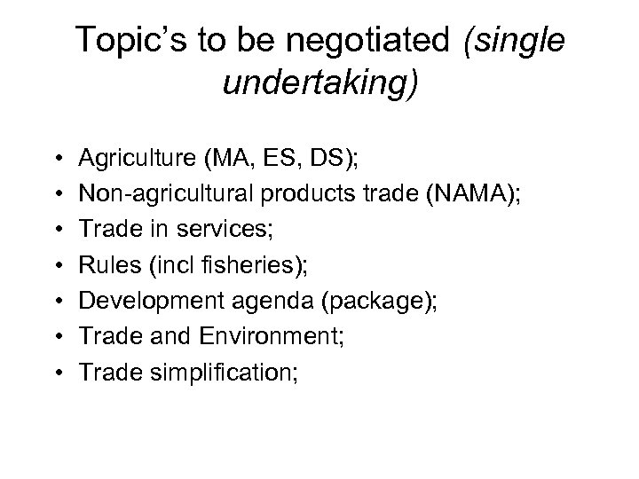 Topic's to be negotiated (single undertaking) • • Agriculture (MA, ES, DS); Non-agricultural products