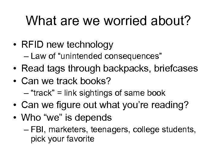 """What are we worried about? • RFID new technology – Law of """"unintended consequences"""""""