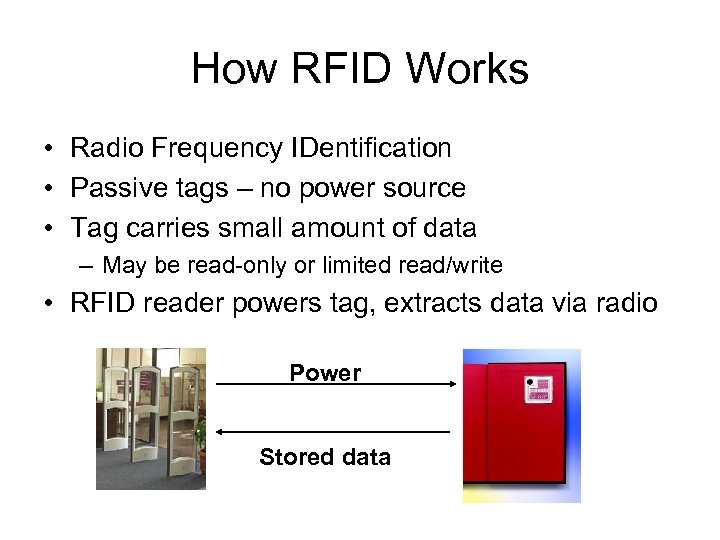 How RFID Works • Radio Frequency IDentification • Passive tags – no power source