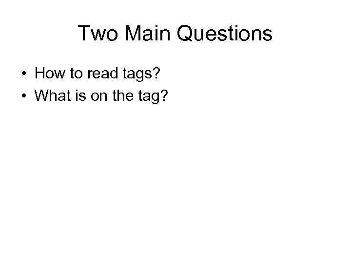 Two Main Questions • How to read tags? • What is on the tag?