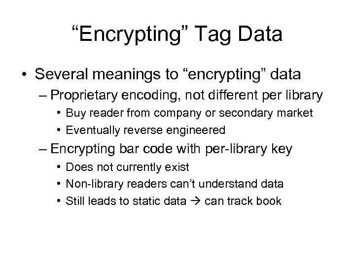 """""""Encrypting"""" Tag Data • Several meanings to """"encrypting"""" data – Proprietary encoding, not different"""