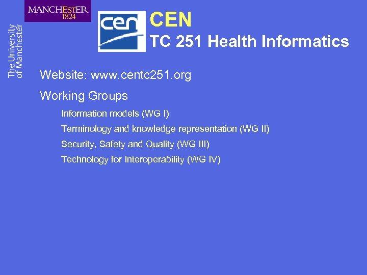 CEN TC 251 Health Informatics Website: www. centc 251. org Working Groups Information models