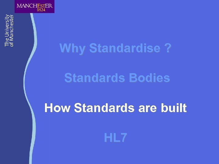Why Standardise ? Standards Bodies How Standards are built HL 7