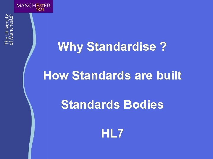 Why Standardise ? How Standards are built Standards Bodies HL 7
