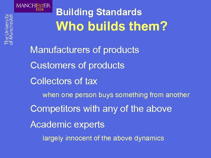 Building Standards Who builds them? Manufacturers of products Customers of products Collectors of tax