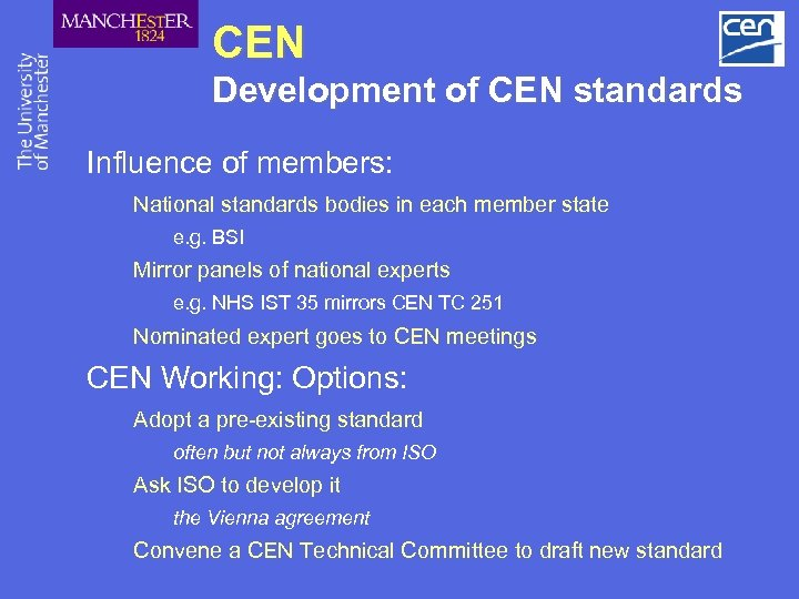CEN Development of CEN standards Influence of members: National standards bodies in each member